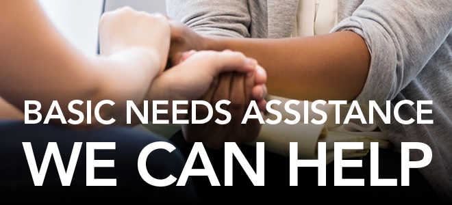 Basic Needs Assistance. We can help