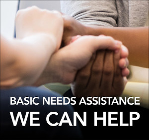 Basic Needs Assistance. We can help.