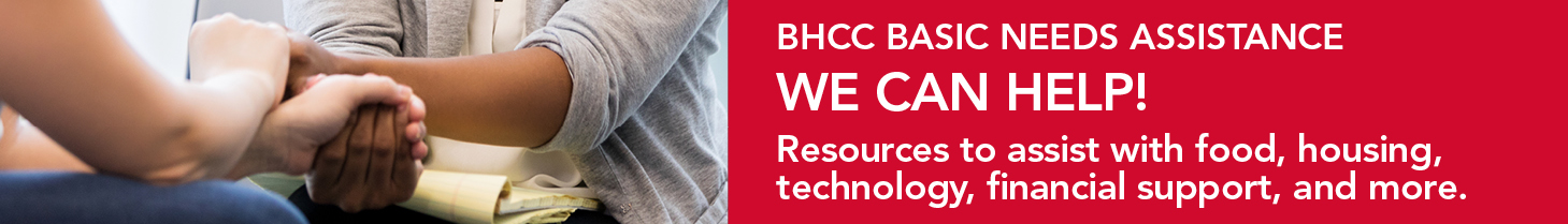 BHCC Basic Needs Assistance. We Can Help. Resources to assist with food, housing, technology, financial support and more.