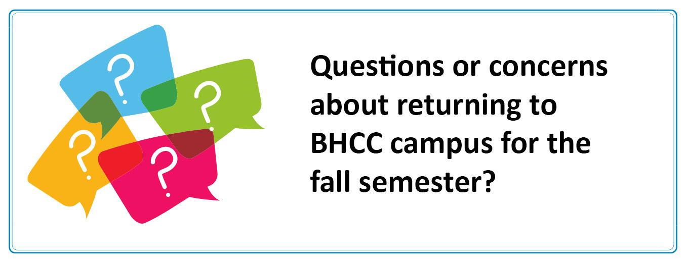 Questions or concerns about returning to BHCC campus for the fall semester?