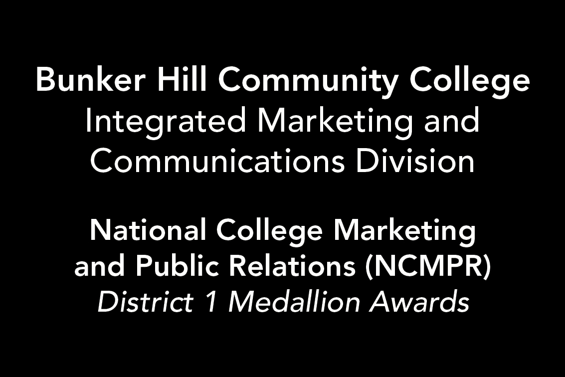 Bunker Hill Community College Integrated Marketing and Communications Division. National College Marketing and Public Relations (NCMPR) District 1 Medallion Awards